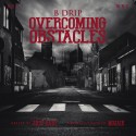 B Drip - Overcoming Obstacles mixtape cover art