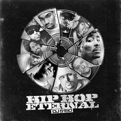 DJ 5150 – Hip Hop Eternal (2 Disc) [Mixtape]