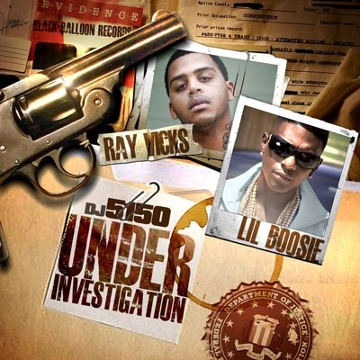 Ray Vicks x Lil Boosie x DJ 5150 – Under Investigation [Mixtape]