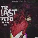 Lil Zay - The Last Rebel mixtape cover art