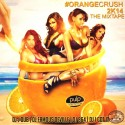 #OrangeCrush2k14 The Mixtape mixtape cover art