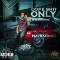 Naybahood - Dope Shit Only mixtape cover art