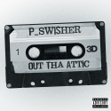 P Swisher - Out Tha Attic mixtape cover art