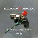 Slugga & Jeaux - Love All Trust None mixtape cover art