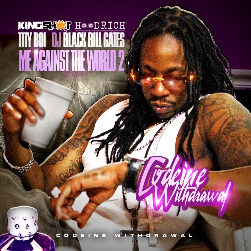 DJ Black Bill Gates & Tity Boi – Me Against The World 2: Codeine Withdrawl (Mixtape)