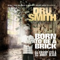 Dru Smith - Born To Be A Brick mixtape cover art