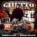 Ghetto The Plug - Left 4 Dead (Hosted By Gorilla Zoe) mixtape cover art