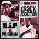 T.I.P & Yo Gotti - Crack Addiction mixtape cover art