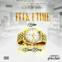 Bino & Dunn Deezy - F*ck 1 Time mixtape cover art