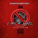 Rum - I Am A Label mixtape cover art
