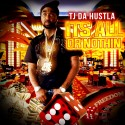 TJ Da Hustla -  All Or Nothing mixtape cover art