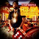 TJ Da Hustla -  All Or Nothing mixtape cover art