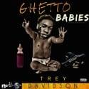 Trey Davidson - Ghetto Babies mixtape cover art