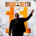 Bigga Is Betta 11 mixtape cover art