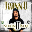Twinn U - Nothin 2 Prove 2 mixtape cover art