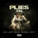 Plies - Da Last Real Nigga Left mixtape cover art
