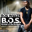 Bos Weezii - B.O.S. (Brother Of The Struggle) mixtape cover art