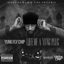 Yung Fly Chip - Life Of A Yung Plug mixtape cover art
