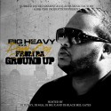 Big Heavy - From Tha Ground Up mixtape cover art