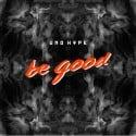 Uno Hype - Be Good mixtape cover art