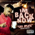 LilG2Playa - I'm Back Now mixtape cover art