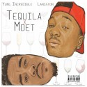 Yung Incredible & Langston - Tequila X Moet mixtape cover art
