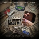 J Pizzle - Da Streets Made Me mixtape cover art