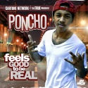 Poncho - Feels Good To Be Real mixtape cover art