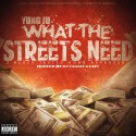 Yung Ju - What The Streets Need 2 (Block Tested Hood Approved) mixtape cover art