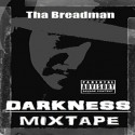 Tha Breadman - Darkness Mixtape mixtape cover art