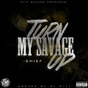 Chief - Turn My Savage Up mixtape cover art