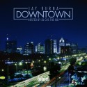 Jay Burna - Downtown mixtape cover art