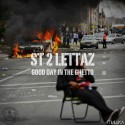 ST 2 Lettaz - Good Day In The Ghetto mixtape cover art