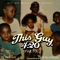 420 - This Guy 4:20 Part 3 mixtape cover art