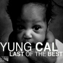 Yung Cal - Last Of The Best mixtape cover art