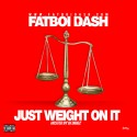Fatboi Dash - Just Weight On It mixtape cover art