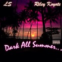 LS & Riley Koyote - Dark All Summer mixtape cover art