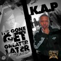 K.A.P. - It's Gone Get Greater Later mixtape cover art