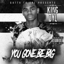 King Dyl - You Gone Be Big mixtape cover art