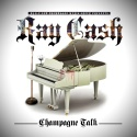 Ray Cash - Champagne Talk mixtape cover art