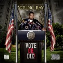 Young Ray - Vote Or Die! mixtape cover art