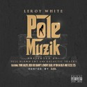 Leroy White - Pole Muzik mixtape cover art