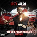 Dusty Wallace - The Money Train Mechanic mixtape cover art
