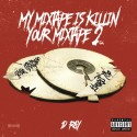 D-Ray - My Mixtape Is Killin Your Mixtape 2 mixtape cover art
