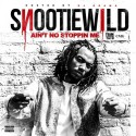 Snootie Wild - Aint No Stoppin Me mixtape cover art