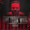 T Pain - The Iron Way mixtape cover art