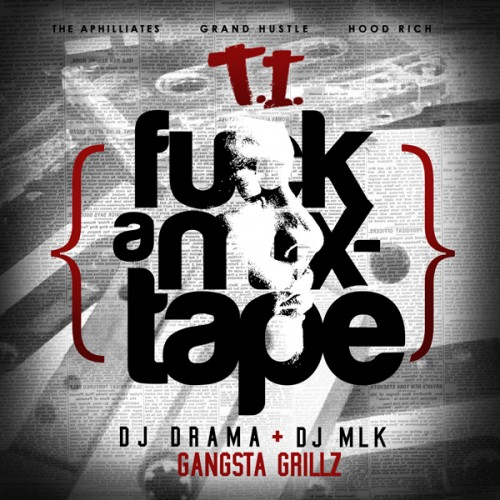 T.I. – Fuck A Mixtape (Hosted by DJ Drama & DJ MLK)