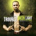 Trouble - Green Light mixtape cover art