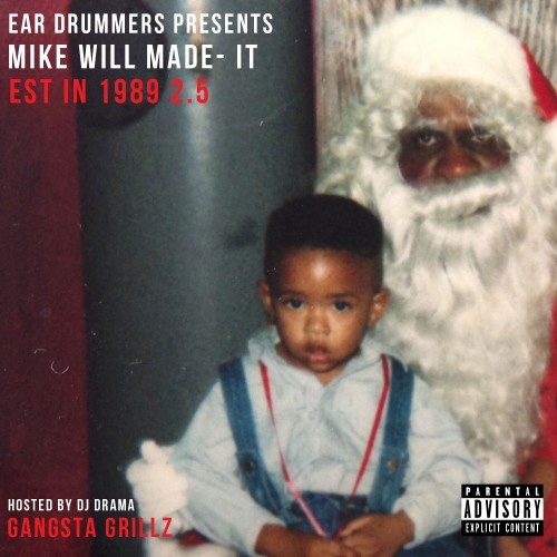 Ear Drummers, DJ Drama › Mike WiLL Made-It - Est. In 1989 (Part 2.5)(Listen or Download)