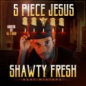 Shawty Fresh - #5PieceJesus: Beat Mixtape mixtape cover art